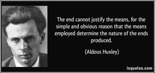 quote-the-end-cannot-justify-the-means-for-the-simple-and-obvious-reason-that-the-means-employed-aldous-huxley-306973